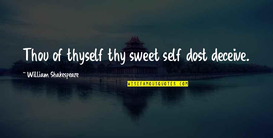 Deception Shakespeare Quotes By William Shakespeare: Thou of thyself thy sweet self dost deceive.