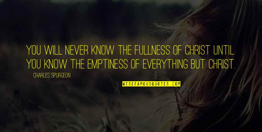 Decile Quotes By Charles Spurgeon: You will never know the fullness of Christ