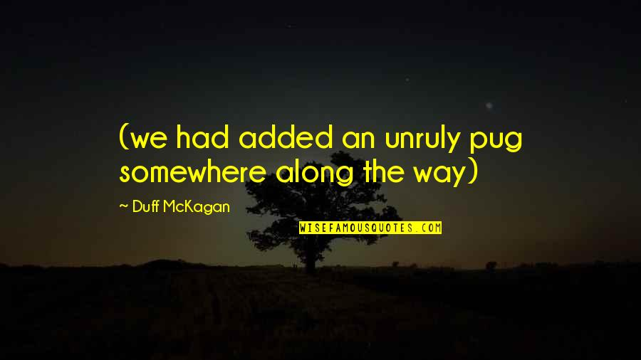 Decile Quotes By Duff McKagan: (we had added an unruly pug somewhere along