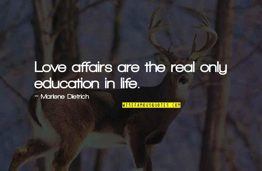 Decile Quotes By Marlene Dietrich: Love affairs are the real only education in