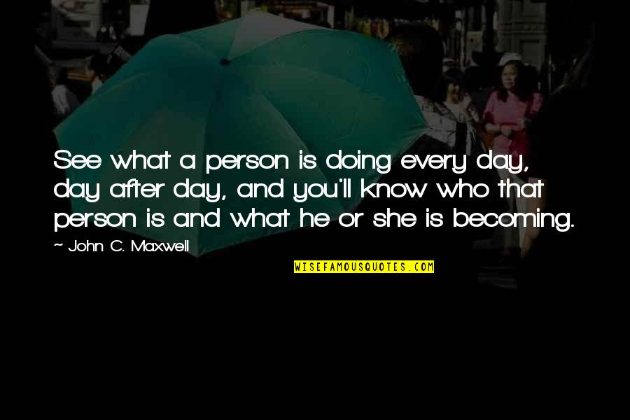 Decision Making Funny Quotes By John C. Maxwell: See what a person is doing every day,