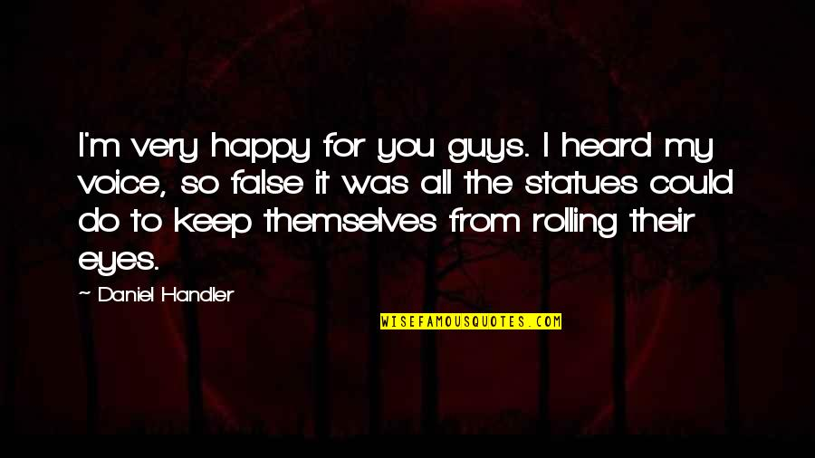 Decisions Affecting Your Life Quotes By Daniel Handler: I'm very happy for you guys. I heard