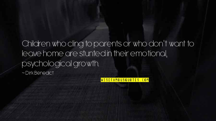 Decisions Affecting Your Life Quotes By Dirk Benedict: Children who cling to parents or who don't