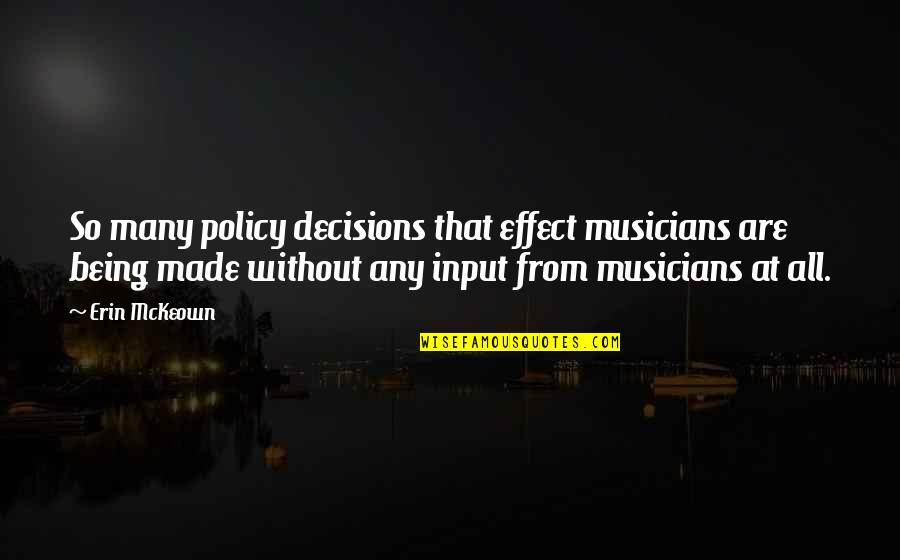 Decisions Being Made For You Quotes By Erin McKeown: So many policy decisions that effect musicians are