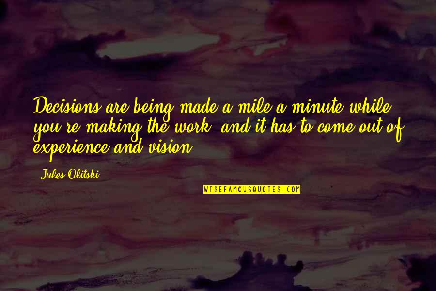 Decisions Being Made For You Quotes By Jules Olitski: Decisions are being made a mile a minute