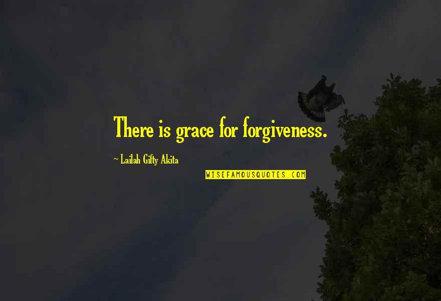 Decisions Being Made For You Quotes By Lailah Gifty Akita: There is grace for forgiveness.