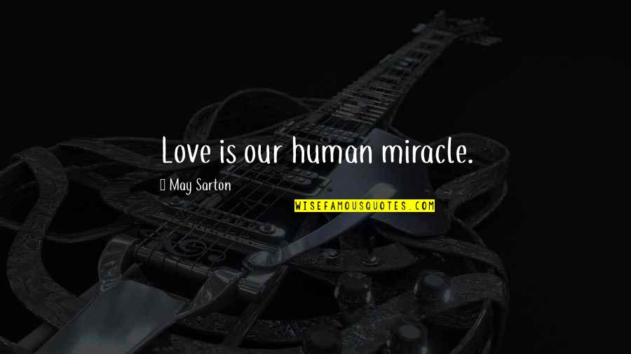 Decisions Being Made For You Quotes By May Sarton: Love is our human miracle.