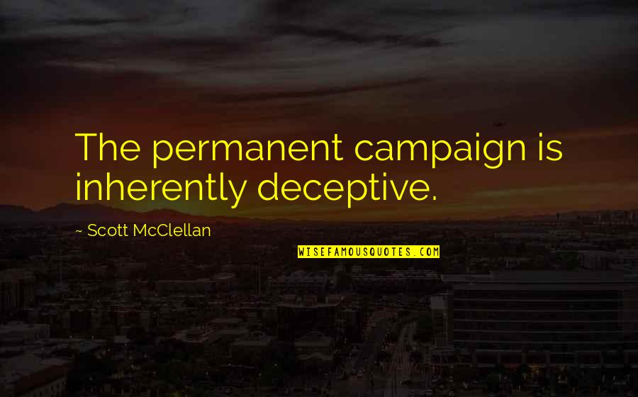 Decisions Being Made For You Quotes By Scott McClellan: The permanent campaign is inherently deceptive.