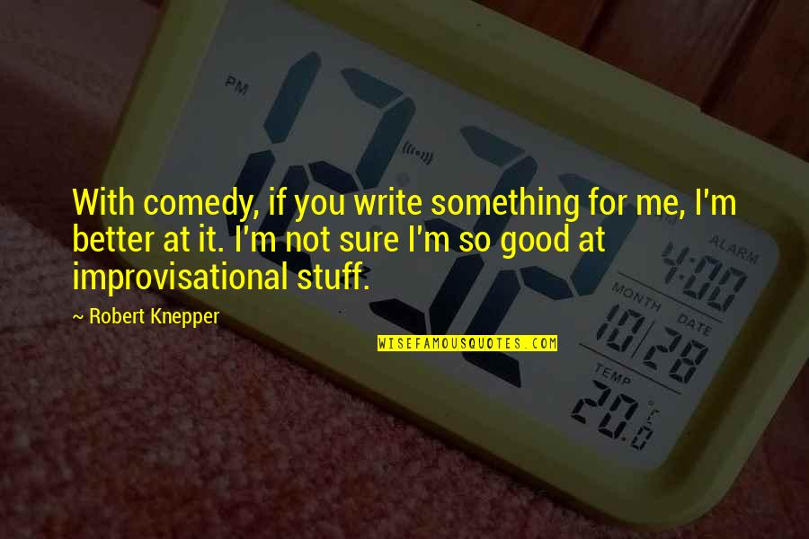 Decisive Book Quotes By Robert Knepper: With comedy, if you write something for me,