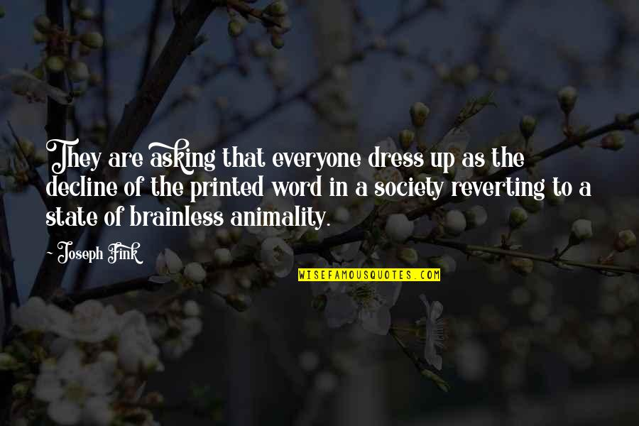Decline Of Society Quotes By Joseph Fink: They are asking that everyone dress up as