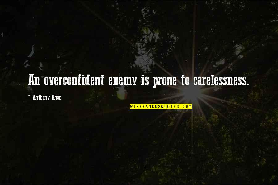 Declinists Quotes By Anthony Ryan: An overconfident enemy is prone to carelessness.