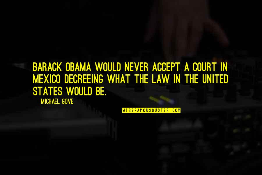 Decreeing Quotes By Michael Gove: Barack Obama would never accept a court in