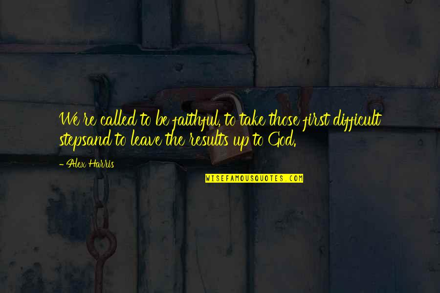 Dedicating Yourself Quotes By Alex Harris: We're called to be faithful, to take those