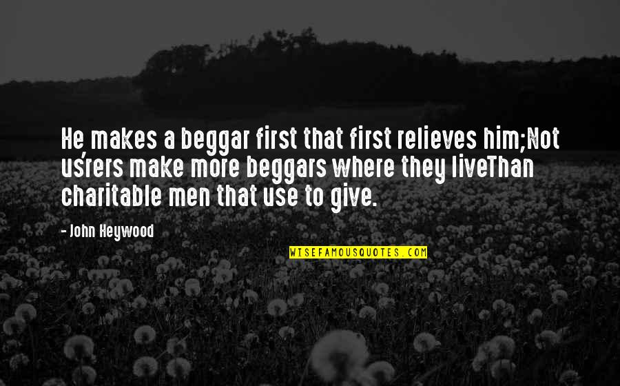 Dedicating Yourself Quotes By John Heywood: He makes a beggar first that first relieves