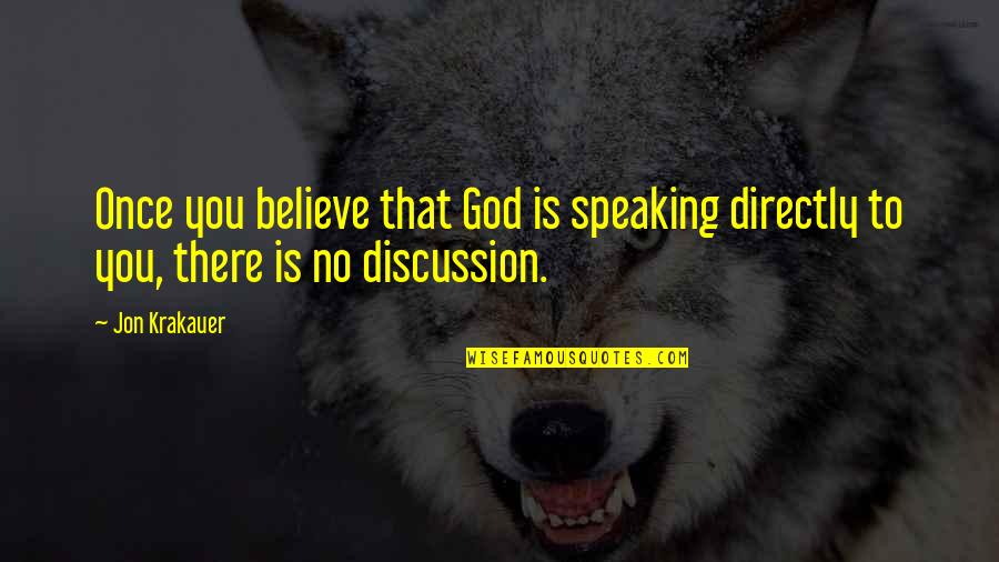 Dedicating Yourself Quotes By Jon Krakauer: Once you believe that God is speaking directly