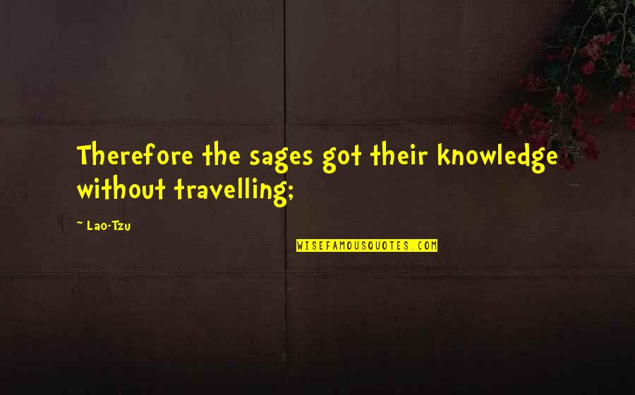 Dedicating Yourself Quotes By Lao-Tzu: Therefore the sages got their knowledge without travelling;