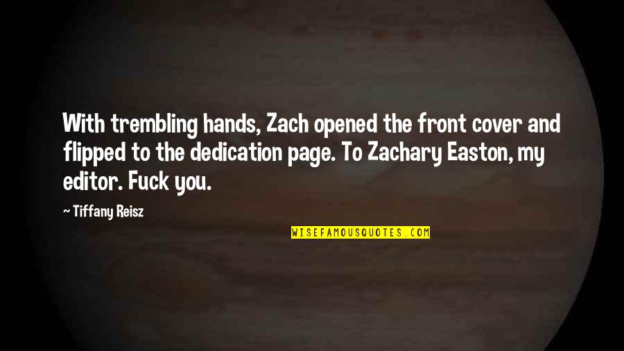 Dedication Page Quotes By Tiffany Reisz: With trembling hands, Zach opened the front cover