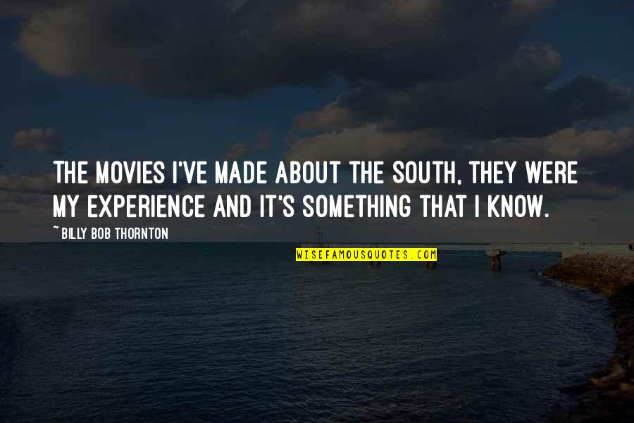 Dedit Quotes By Billy Bob Thornton: The movies I've made about the South, they