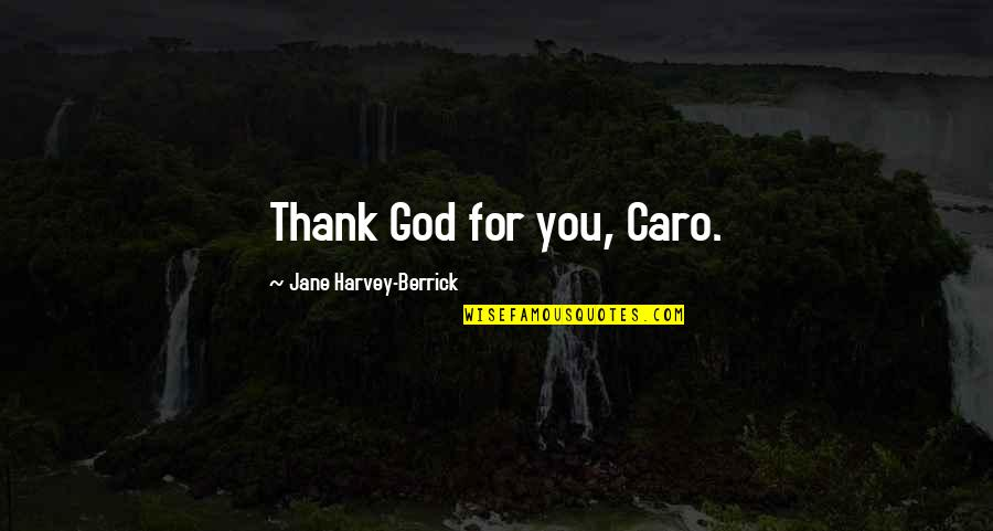 Dedit Quotes By Jane Harvey-Berrick: Thank God for you, Caro.