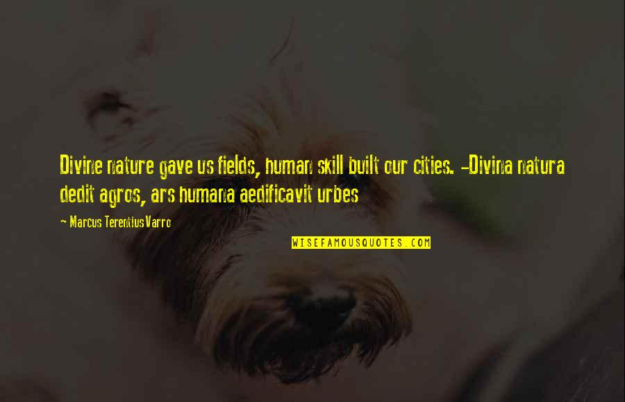 Dedit Quotes By Marcus Terentius Varro: Divine nature gave us fields, human skill built