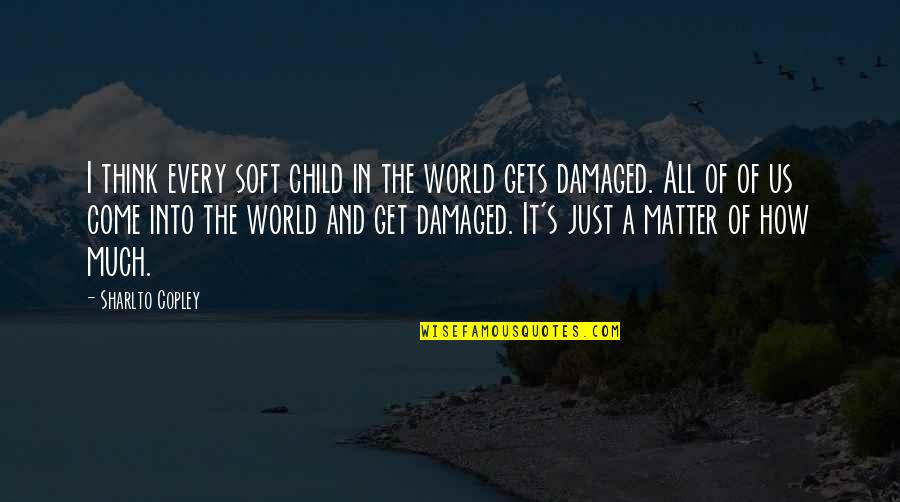 Dedit Quotes By Sharlto Copley: I think every soft child in the world