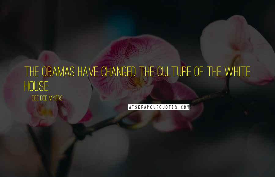 Dee Dee Myers quotes: The Obamas have changed the culture of the White House.