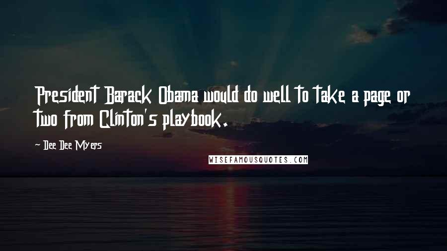 Dee Dee Myers quotes: President Barack Obama would do well to take a page or two from Clinton's playbook.