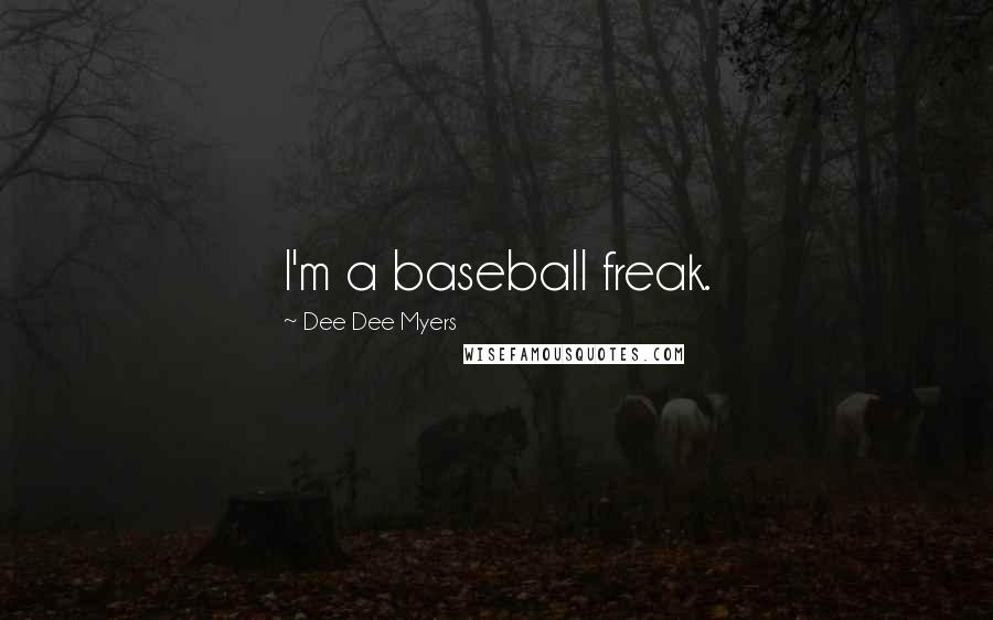 Dee Dee Myers quotes: I'm a baseball freak.