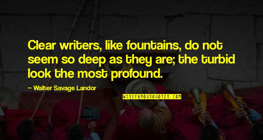 Dee Dee Twins Quotes By Walter Savage Landor: Clear writers, like fountains, do not seem so