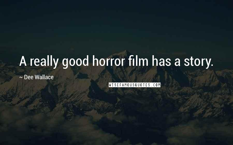 Dee Wallace quotes: A really good horror film has a story.