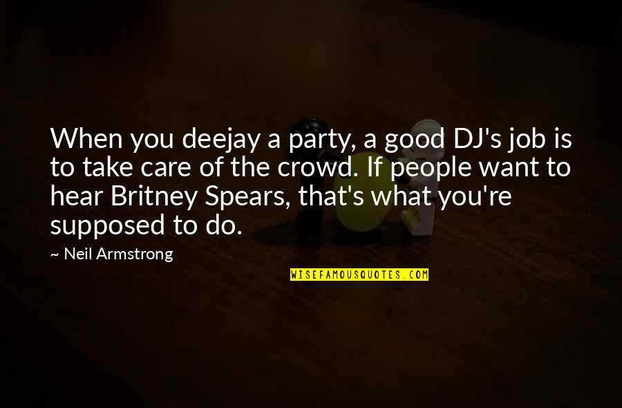 Deejay Quotes By Neil Armstrong: When you deejay a party, a good DJ's