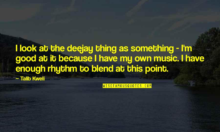 Deejay Quotes By Talib Kweli: I look at the deejay thing as something
