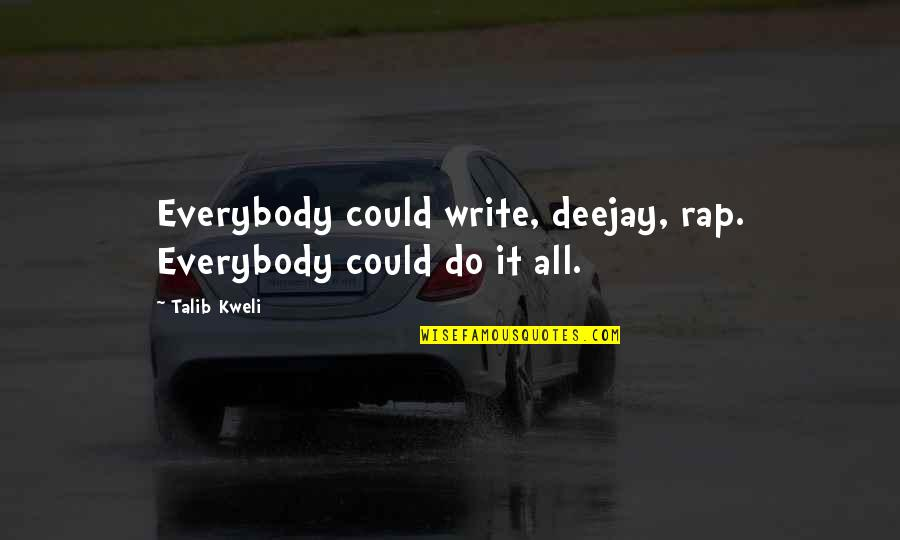 Deejay Quotes By Talib Kweli: Everybody could write, deejay, rap. Everybody could do
