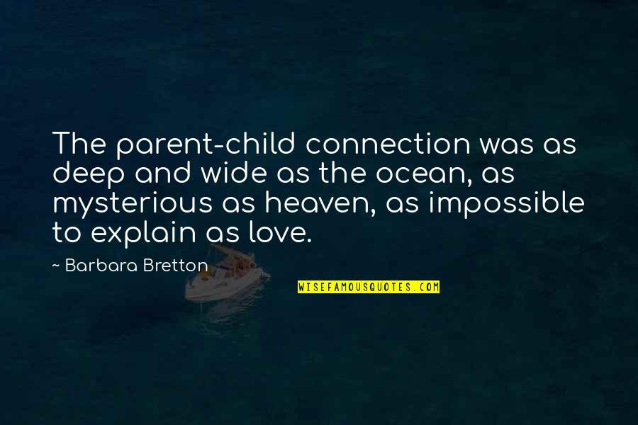 Deep And Wide Quotes By Barbara Bretton: The parent-child connection was as deep and wide