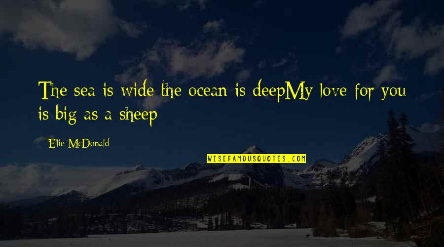 Deep And Wide Quotes By Ellie McDonald: The sea is wide the ocean is deepMy