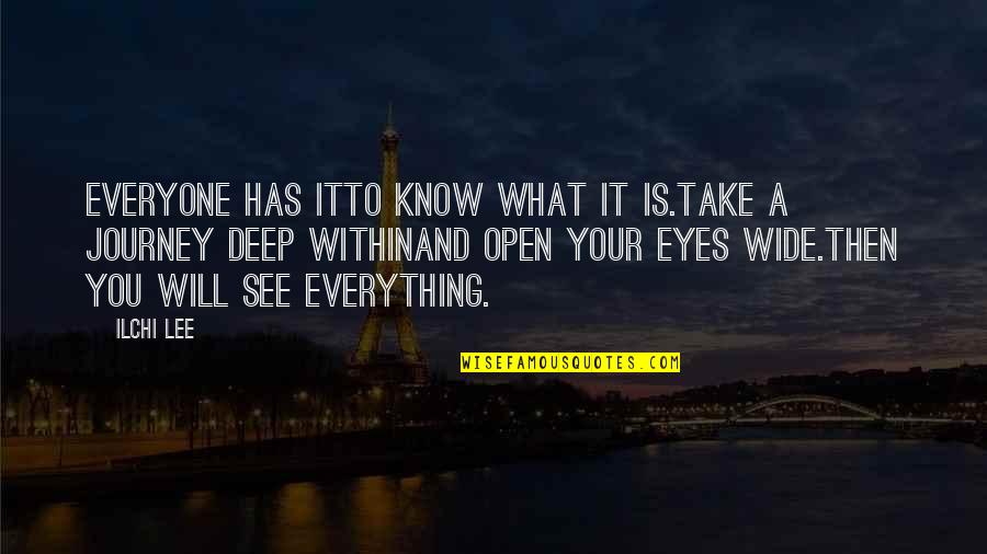 Deep And Wide Quotes By Ilchi Lee: Everyone has itTo know what it is.Take a