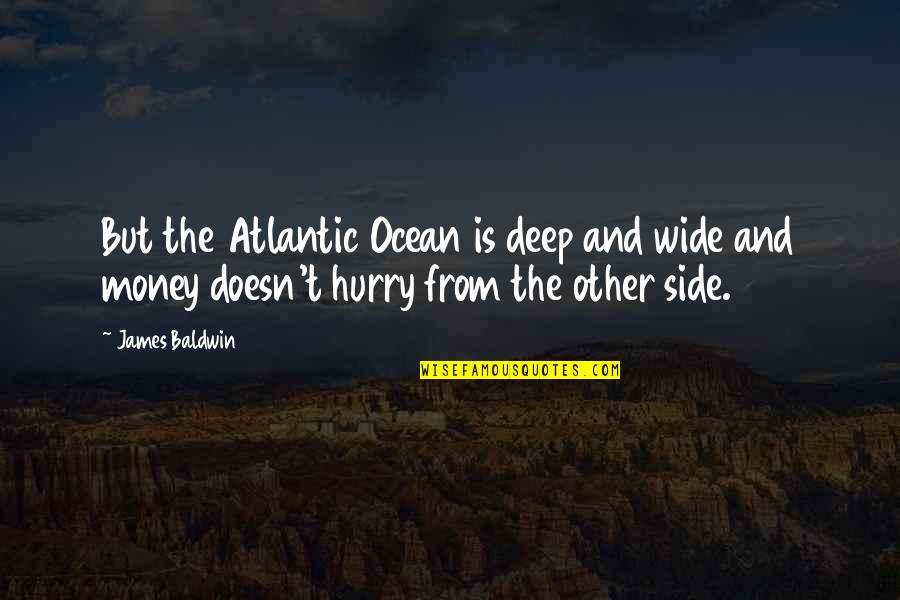Deep And Wide Quotes By James Baldwin: But the Atlantic Ocean is deep and wide
