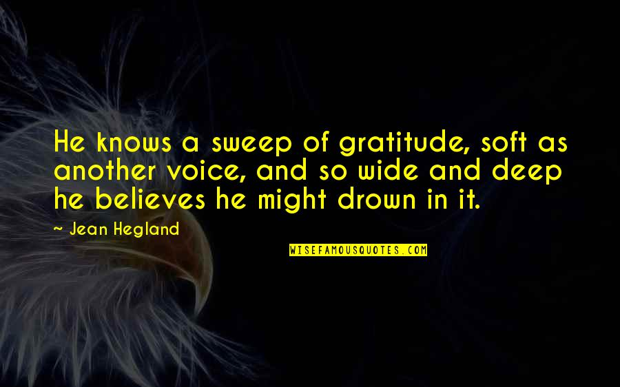 Deep And Wide Quotes By Jean Hegland: He knows a sweep of gratitude, soft as