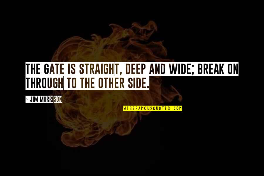 Deep And Wide Quotes By Jim Morrison: The Gate is Straight, Deep and Wide; Break
