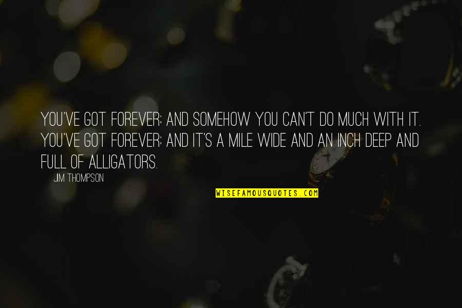 Deep And Wide Quotes By Jim Thompson: You've got forever; and somehow you can't do