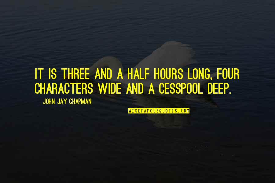 Deep And Wide Quotes By John Jay Chapman: It is three and a half hours long,