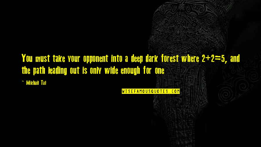 Deep And Wide Quotes By Mikhail Tal: You must take your opponent into a deep