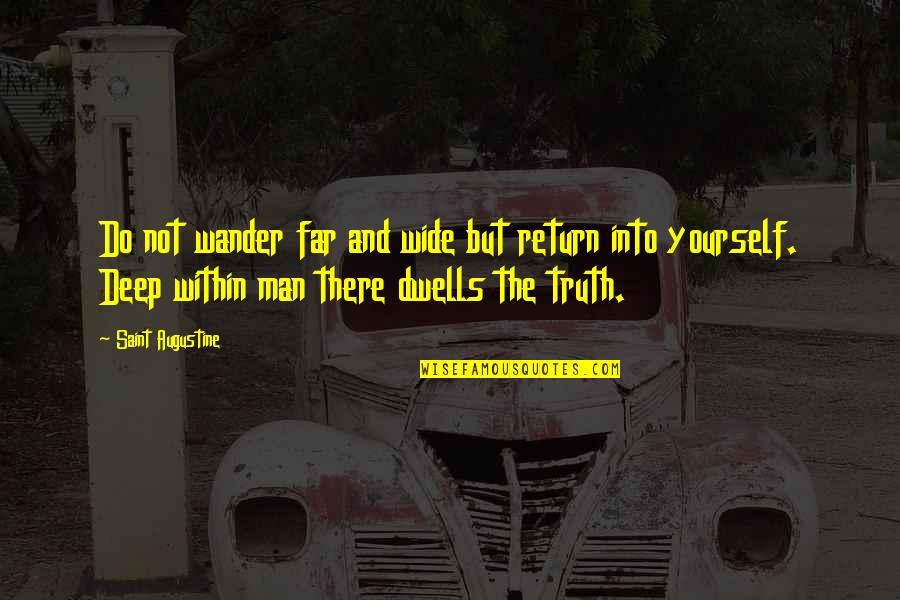 Deep And Wide Quotes By Saint Augustine: Do not wander far and wide but return