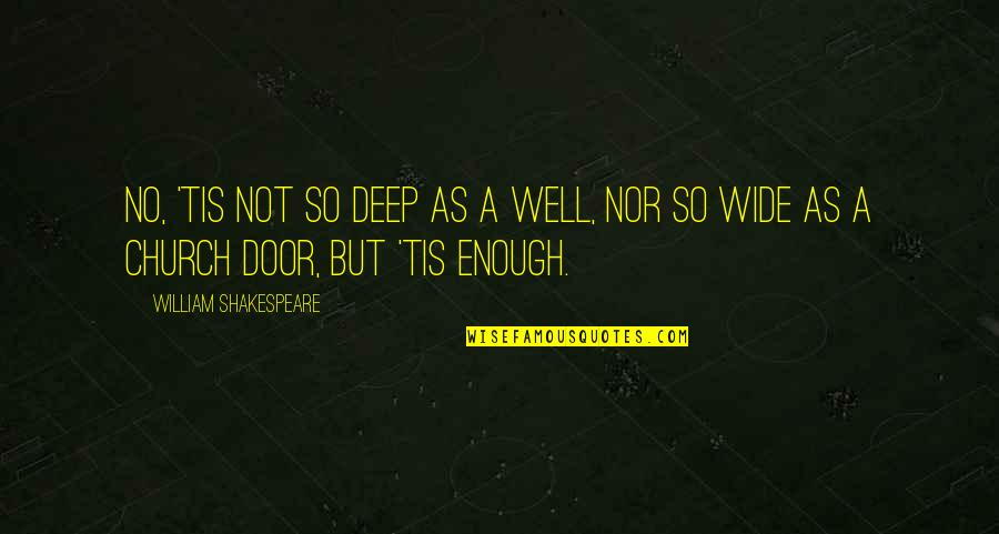 Deep And Wide Quotes By William Shakespeare: No, 'tis not so deep as a well,