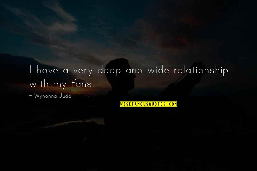 Deep And Wide Quotes By Wynonna Judd: I have a very deep and wide relationship