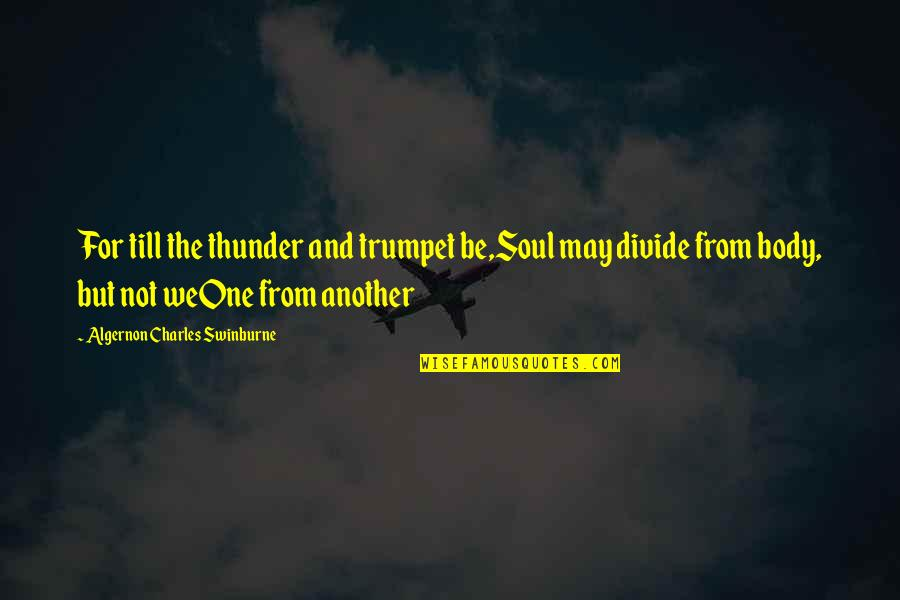 Deep In Your Soul Quotes By Algernon Charles Swinburne: For till the thunder and trumpet be,Soul may