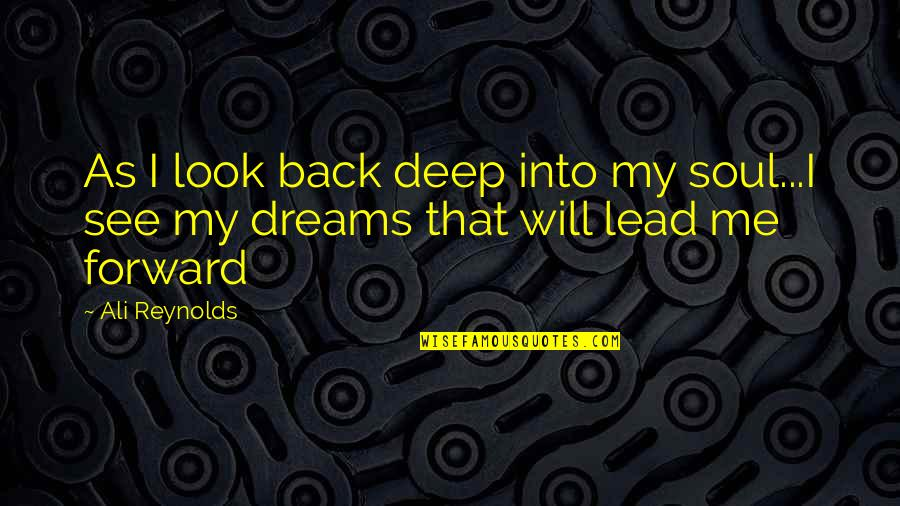 Deep In Your Soul Quotes By Ali Reynolds: As I look back deep into my soul...I