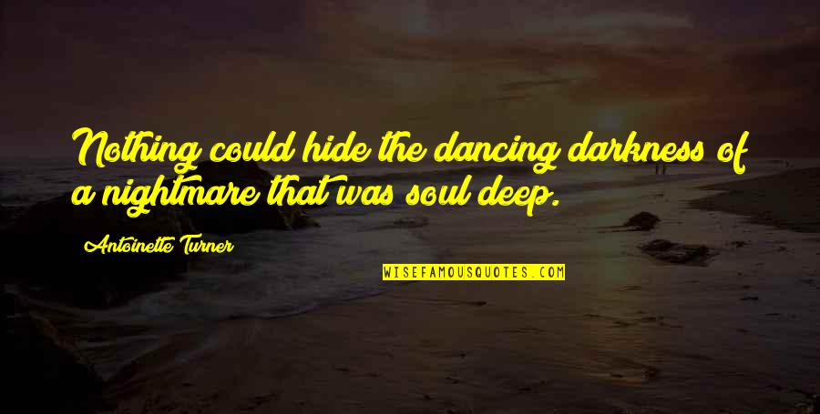 Deep In Your Soul Quotes By Antoinette Turner: Nothing could hide the dancing darkness of a