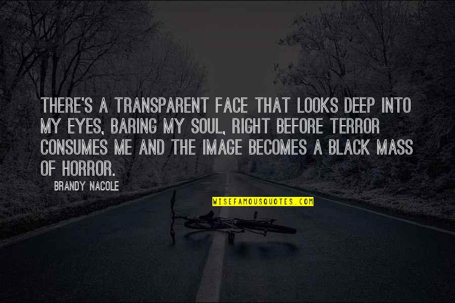 Deep In Your Soul Quotes By Brandy Nacole: There's a transparent face that looks deep into