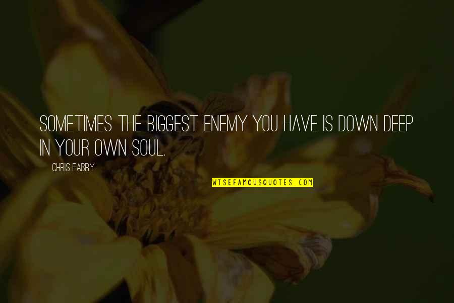 Deep In Your Soul Quotes By Chris Fabry: Sometimes the biggest enemy you have is down